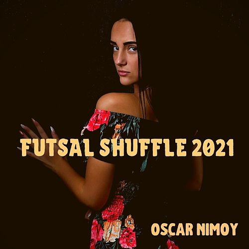 Futsal Shuffle 2021 de Oscar Nimoy