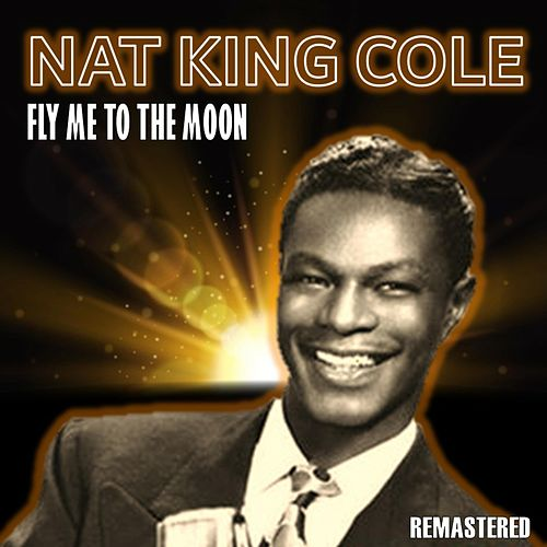 Fly Me to the Moon (Remastered) by Nat King Cole
