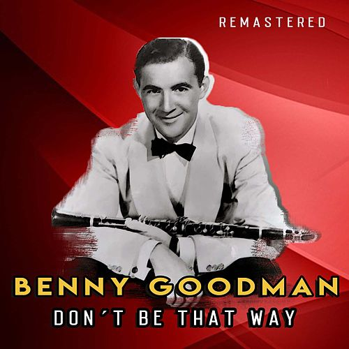 Don´t Be That Way (Remastered) de Benny Goodman