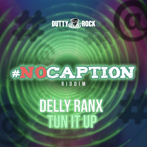 Tun It Up by Delly Ranx