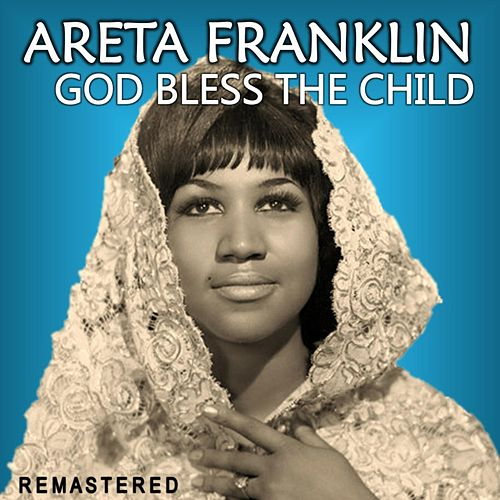 God Bless the Child (Remastered) by Aretha Franklin