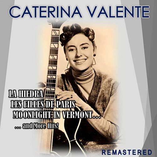 La Hiedra, Les filles de Paris, Moonlight in Vermont... and more Hits! (Remastered) by Caterina Valente