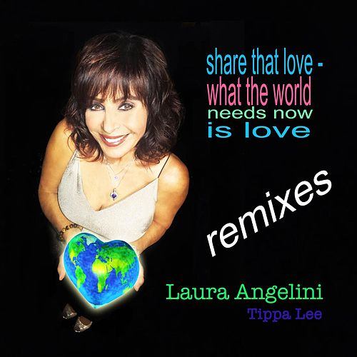 Share That Love / What the World Needs Now Is Love (Remixes) de Laura Angelini