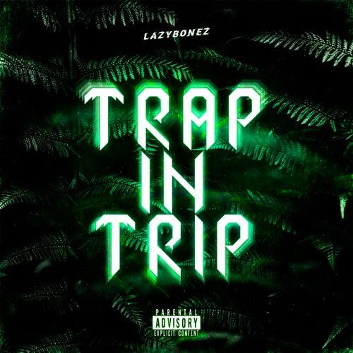 Trap In Trip de Lazy Bonez