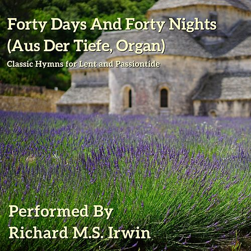 Forty Days and Forty Nights (Aus Der Tiefe, Organ) by Richard M.S. Irwin