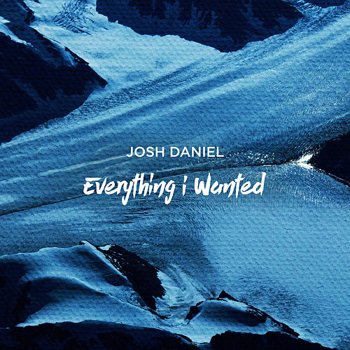 Everything I Wanted by Josh Daniel