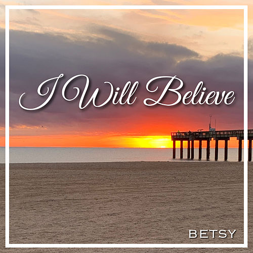 I Will Believe by Betsy