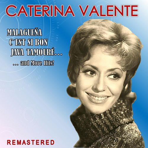 Malagueña, C'est si bon, Java Tamouré... and more Hits! (Remastered) by Caterina Valente
