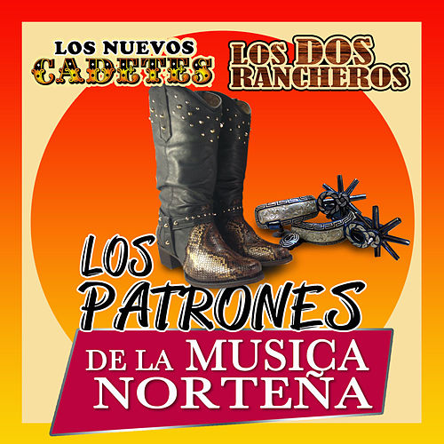 Los Patrones De La Musica Nortenas by Los Nuevos Cadetes