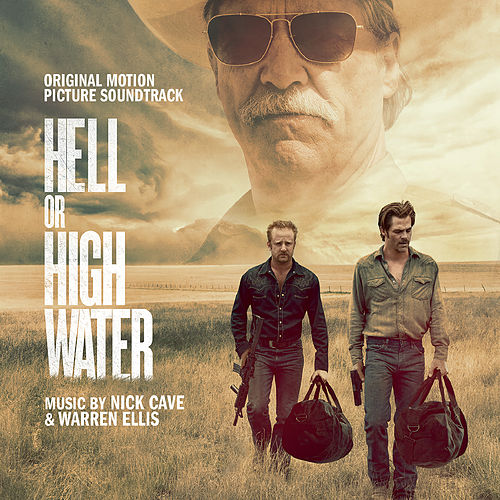 Hell Or High Water (Original Soundtrack Album) by Nick Cave