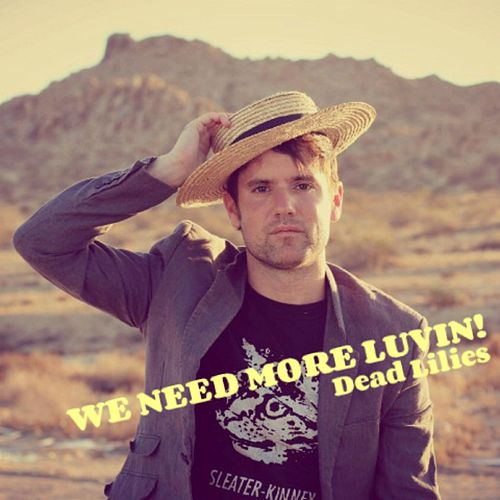 We Need More Luvin'! de Dead Lilies