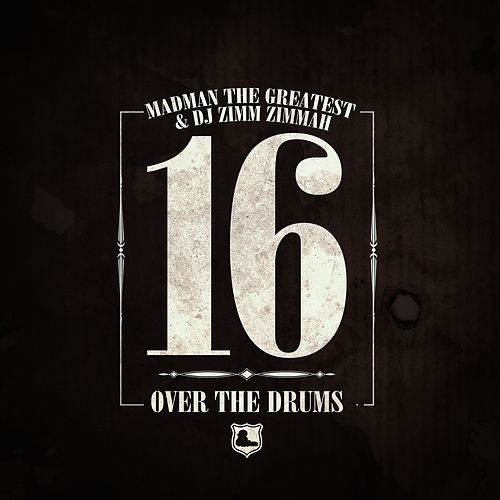 16 over the Drums by Madman the Greatest & DJ Zimm Zimmah