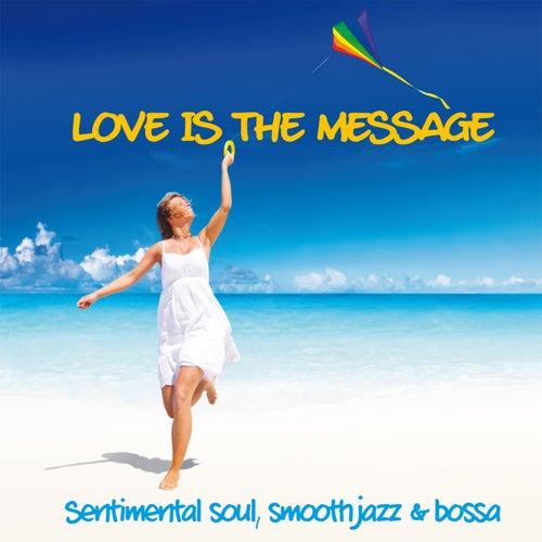 Love Is The Message (Sentimental Soul, Smooth Jazz & Bossa) de Various Artists