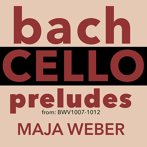 Bach: Cello Preludes by Maja Weber
