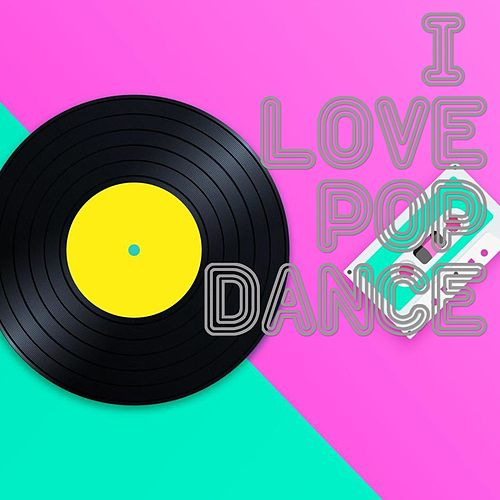 I Love Pop Dance by Various Artists