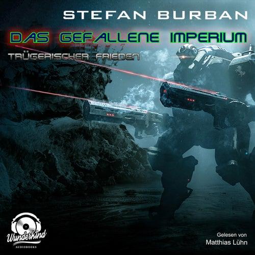 Trügerischer Frieden - Das gefallene Imperium, Band 6 (ungekürzt) von Stefan Burban
