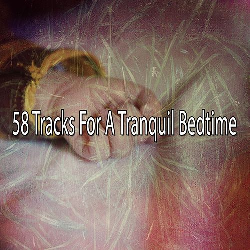 58 Tracks for a Tranquil Bedtime von Best Relaxing SPA Music