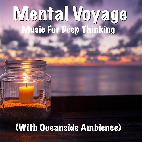 Mental Voyage Music for Deep Thinking (With Oceanside Ambience) by TigerLily