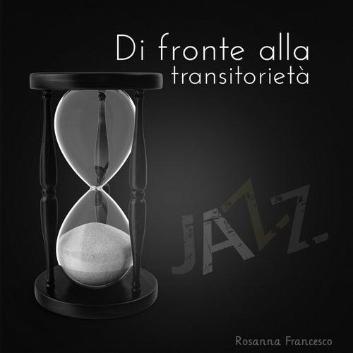 Di fronte alla transitorietà de Rosanna Francesco