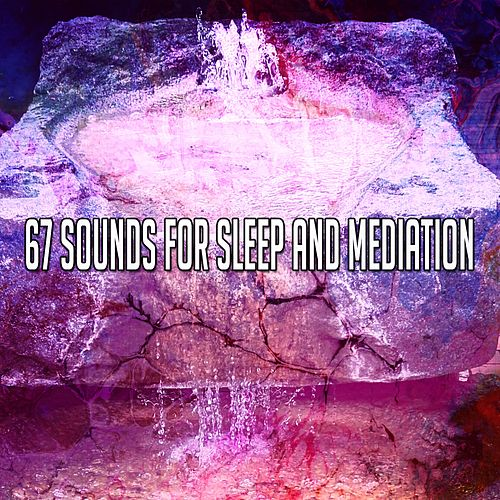 67 Sounds for Sleep and Mediation by Yoga Music