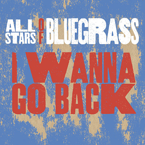 I Wanna Go Back (feat. Phil Leadbetter & Steve Wariner) by All Stars Of Bluegrass
