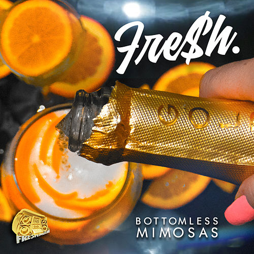 Bottomless Mimosas by Fre$h