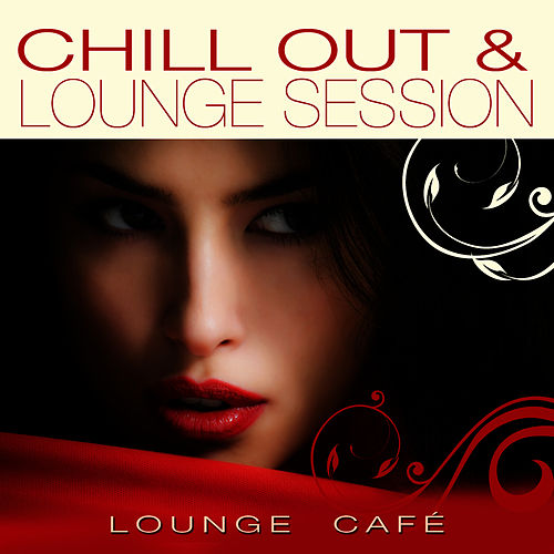 Chill Out & Lounge Session von Lounge Cafe
