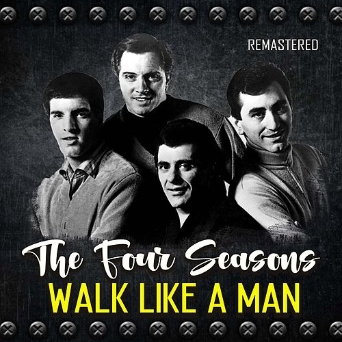 Walk Like a Man (Remastered) von The Four Seasons