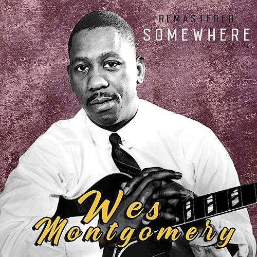 Somewhere (Remastered) by Wes Montgomery