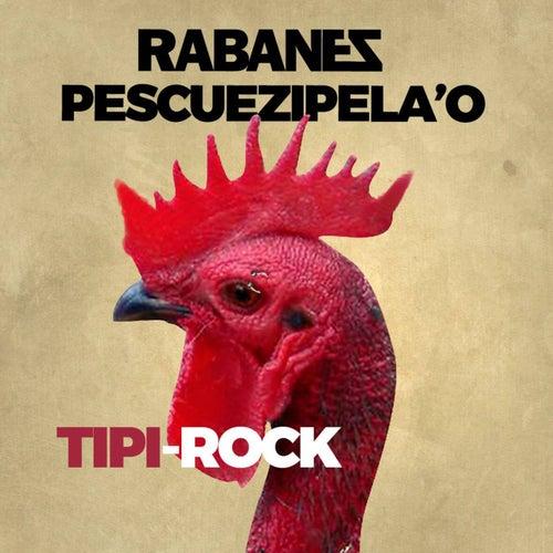 Pescuezipela'o Tipirock de Los Rabanes