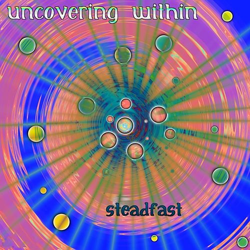 Steadfast by Uncovering Within