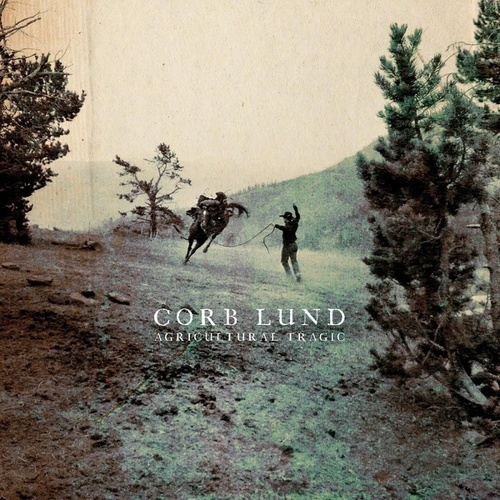 Agricultural Tragic by Corb Lund