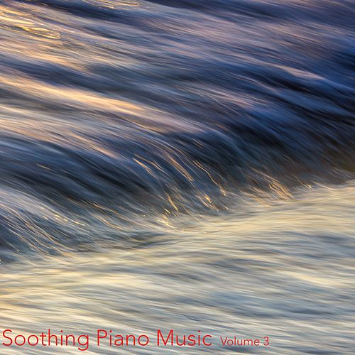 Soothing Piano Music, Vol. 3 by Relaxing Piano Music Consort