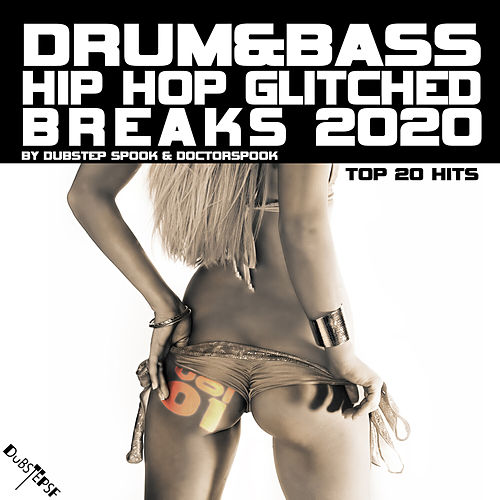 Drum & Bass Hip Hop Glitched Breaks: 2020 Top 20 Hits by Dubstep Spook & DoctorSpook, Vol. 1 di Dubstep Spook