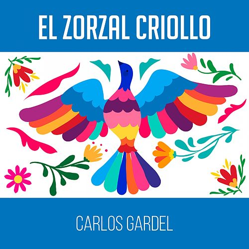 El Zorzal Criollo de Carlos Gardel
