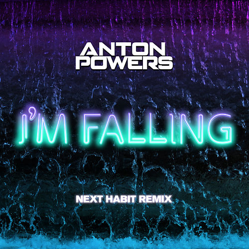 I'm Falling (Next Habit Edit) by Anton Powers