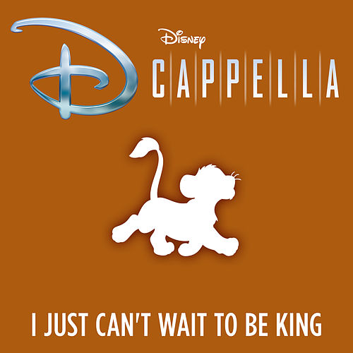 I Just Can't Wait to Be King by D Cappella