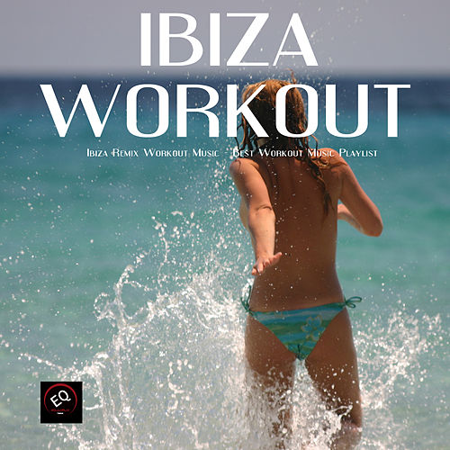 Ibiza Remix Workout Music - Best Workout Music Playlist for Fitness Routine, Women Workout, Exercise Workouts, Weight Loss Workout and Fitness Plan de Xtreme Workout Music