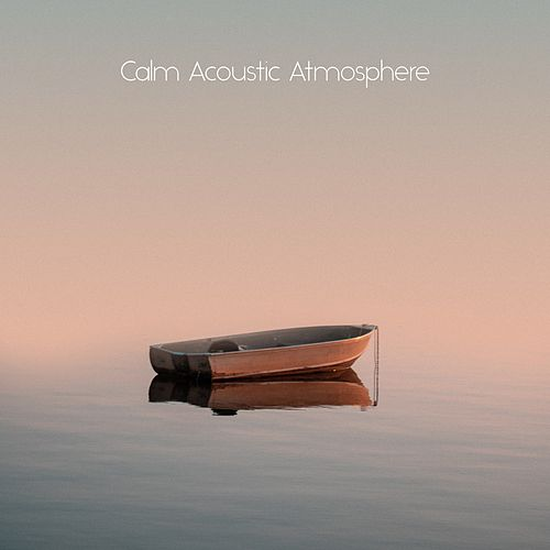 Calm Acoustic Atmosphere von Best Relaxing SPA Music