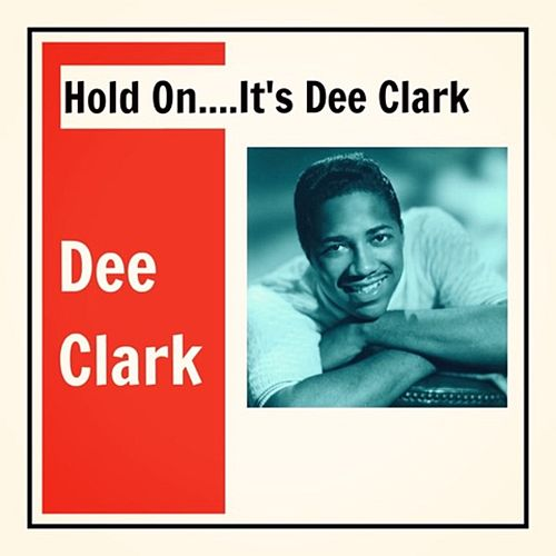 Hold on....It's Dee Clark von Dee Clark