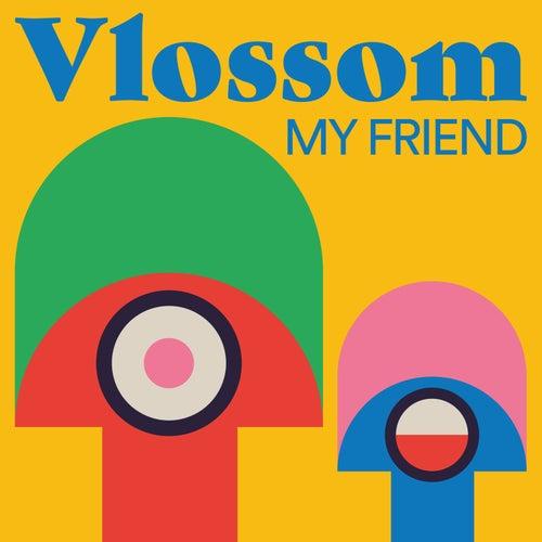 My Friend by Vlossom