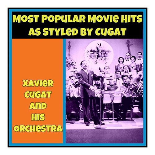 Most Popular Movie Hits as Styled by Cugat by Xavier Cugat & His Orchestra