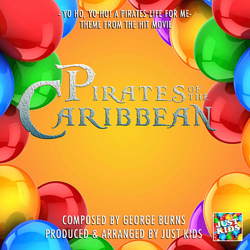 Yo Ho, Yo Ho! A Pirates Life For Me Theme (From 'Pirates Of The Caribbean') by Just Kids