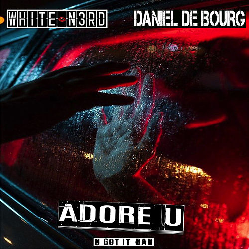 Adore U (U Got It Bad) by The White N3rd
