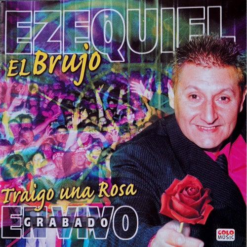 Traigo una Rosa (En Vivo) de Ezequiel El Brujo