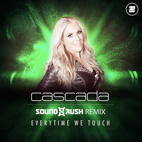 Everytime We Touch (Sound Rush Remix) by Cascada