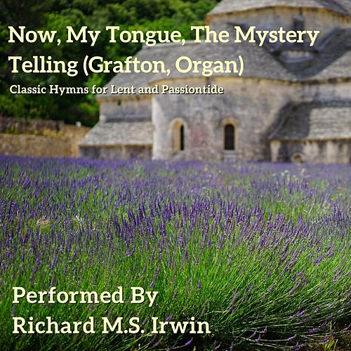 Now, My Tongue, the Mystery Telling (Grafton, Organ) by Richard M.S. Irwin
