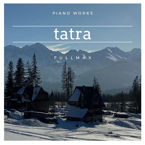 Tatra (Piano Works) by Fullmax
