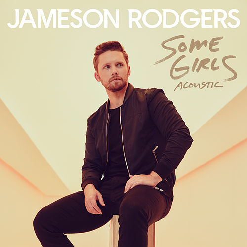 Some Girls (Acoustic) by Jameson Rodgers