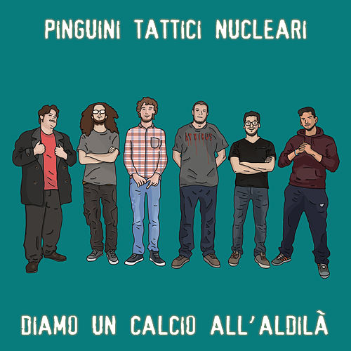 Diamo un calcio all'aldilà di Pinguini Tattici Nucleari